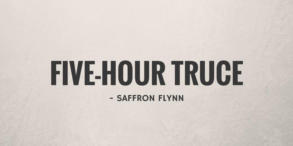 Five-Hour Truce by Saffron Flynn