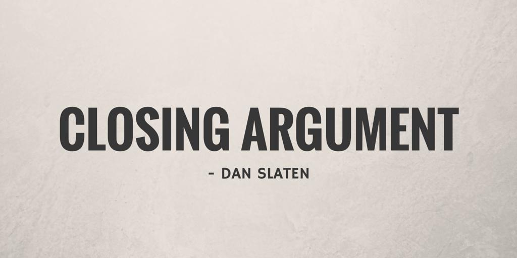 Closing Argument by Dan Slaten