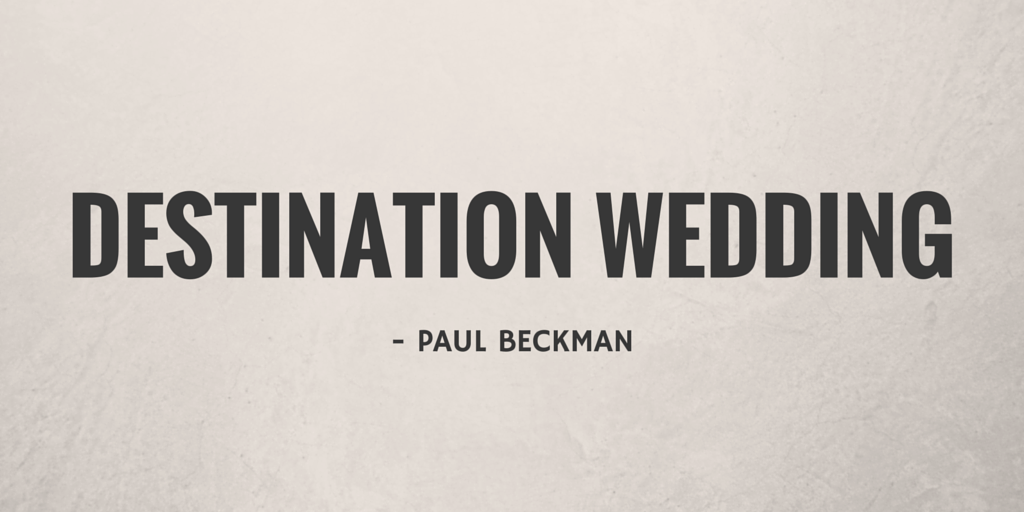 Destination Wedding by Paul Beckman