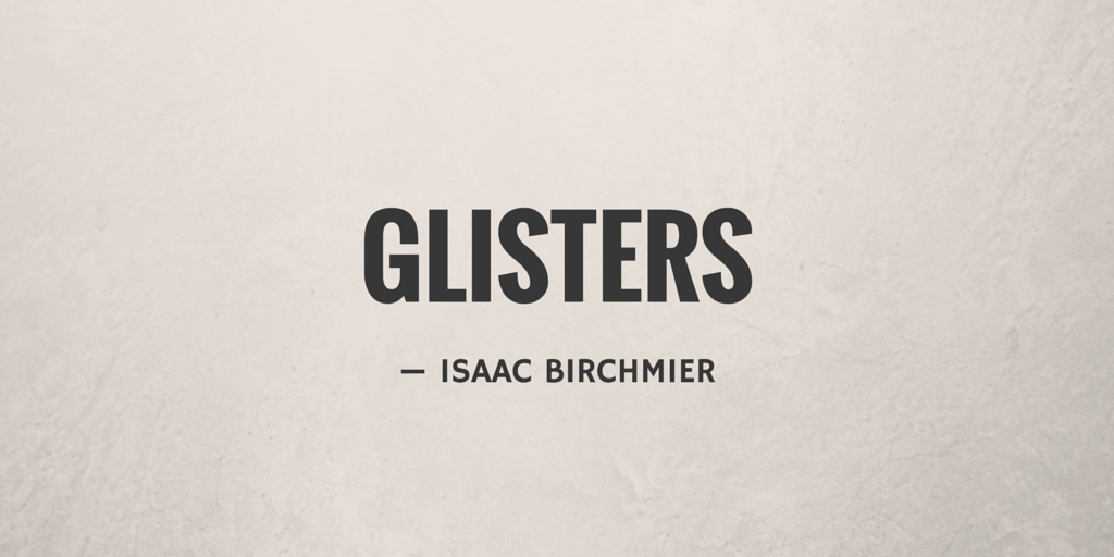 Glisters by Isaac Birchmier