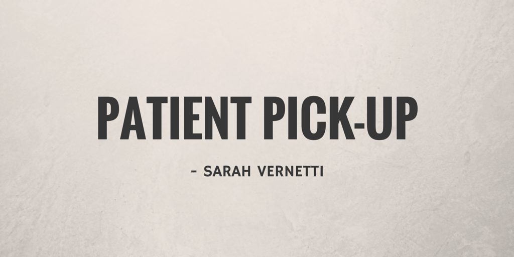 Patient Pick-up by Sarah Vernetti