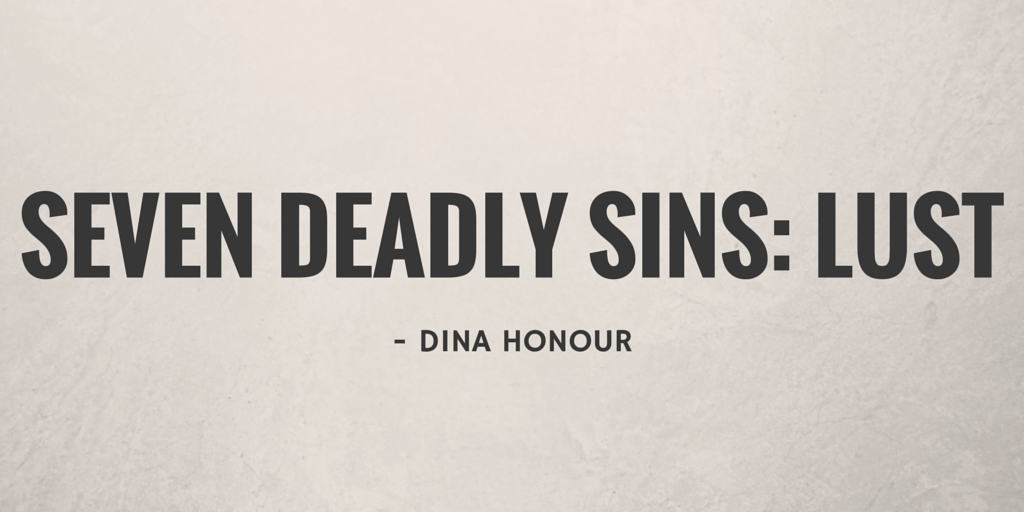 Seven Deadly Sins: Lust by Dina Honour
