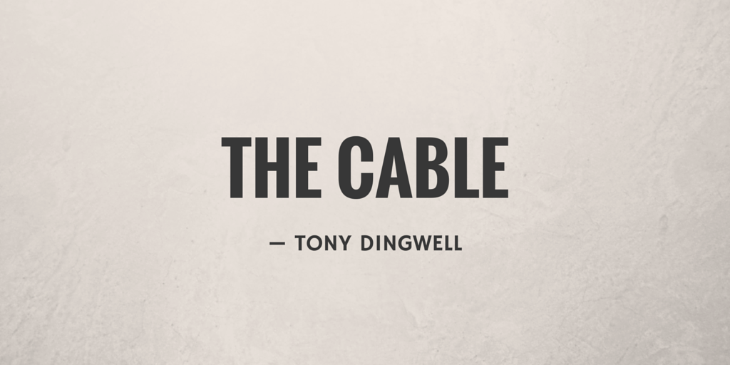 The Cable by Tony Dingwell