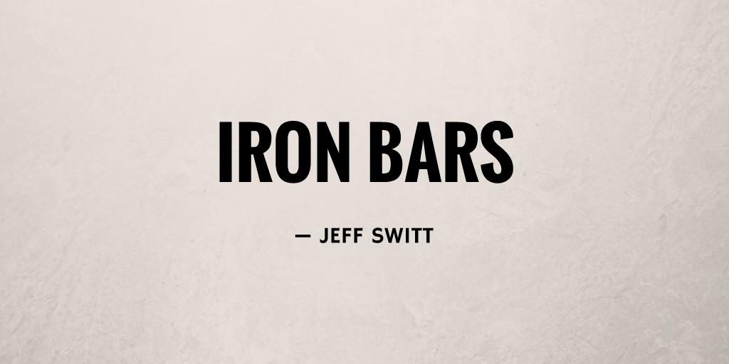 Iron Bars by Jeff Switt