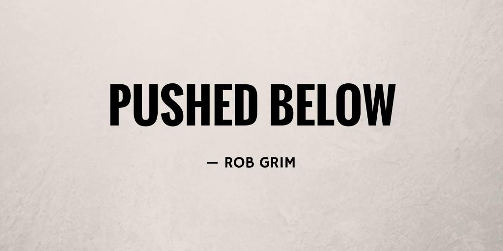 Pushed Below by Rob Grim