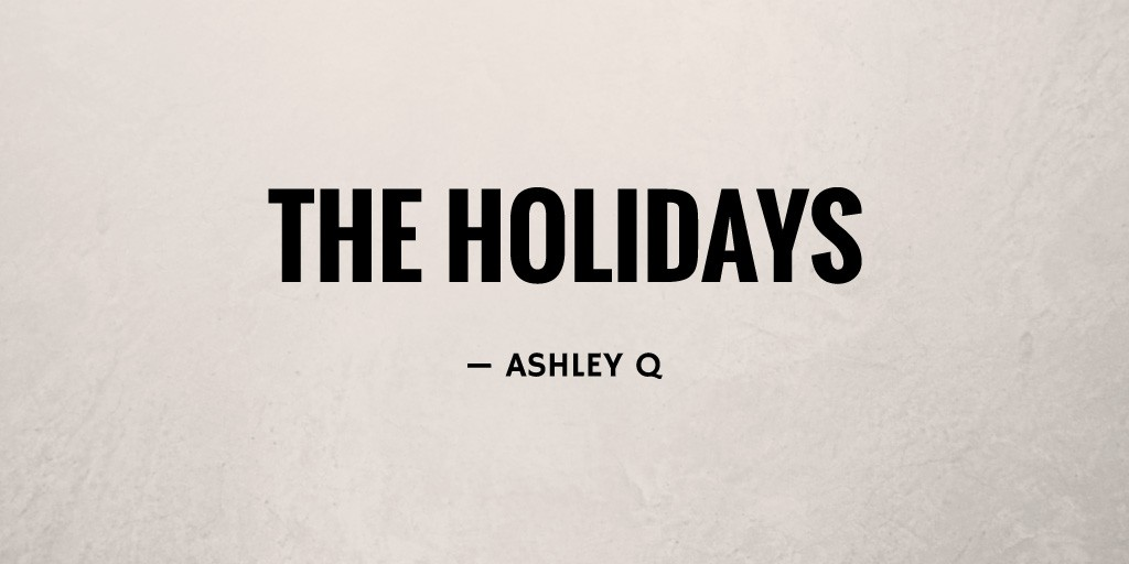 The Holidays by Ashley Q