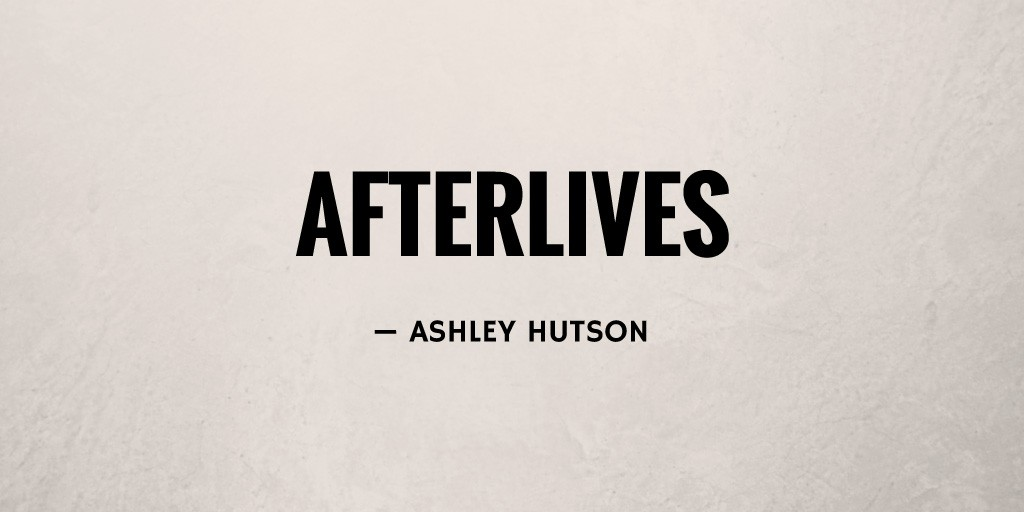 Afterlives by Ashley Hutson
