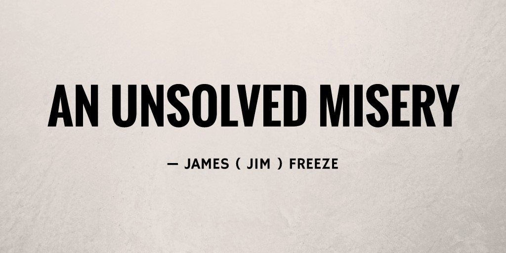 An Unsolved Misery by James ( Jim ) Freeze