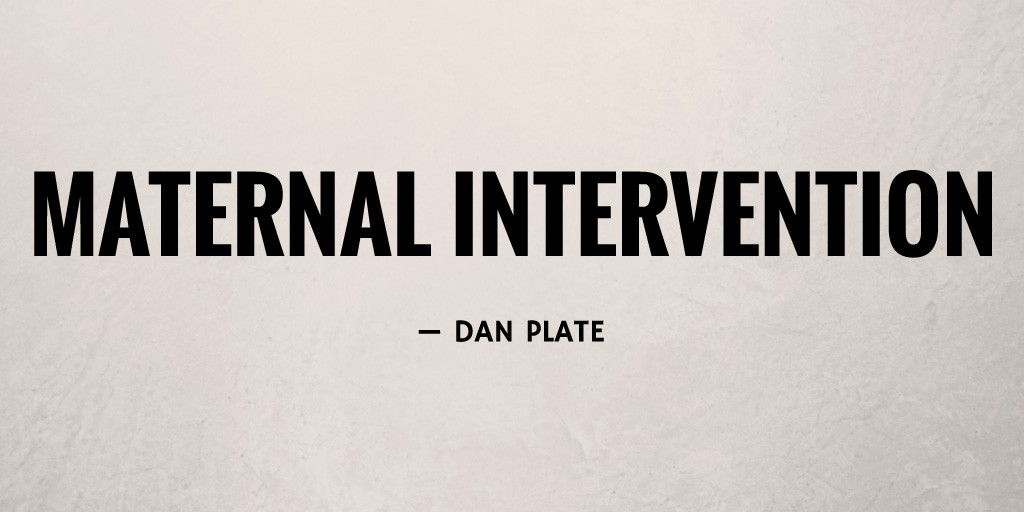 Maternal Intervention by Dan Plate