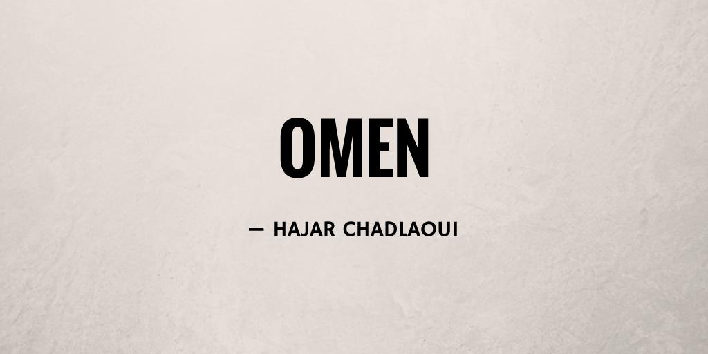Omen by Hajar Chadlaoui