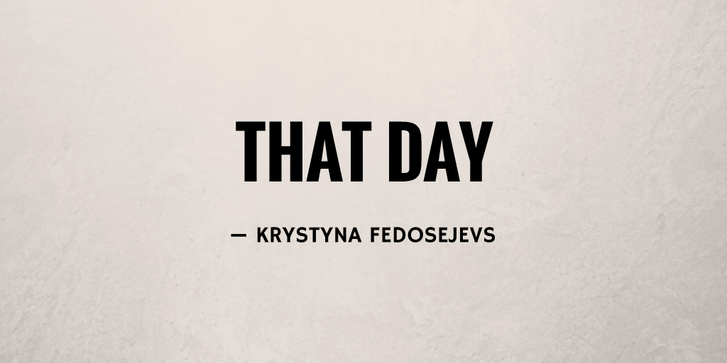 That Day by Krystyna Fedosejevs
