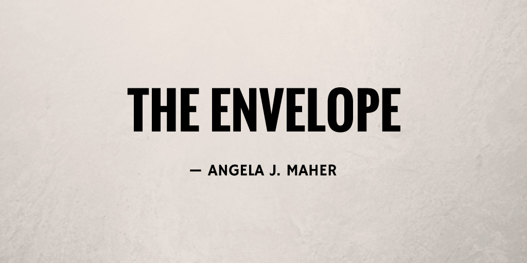 The Envelope by Angela J. Maher