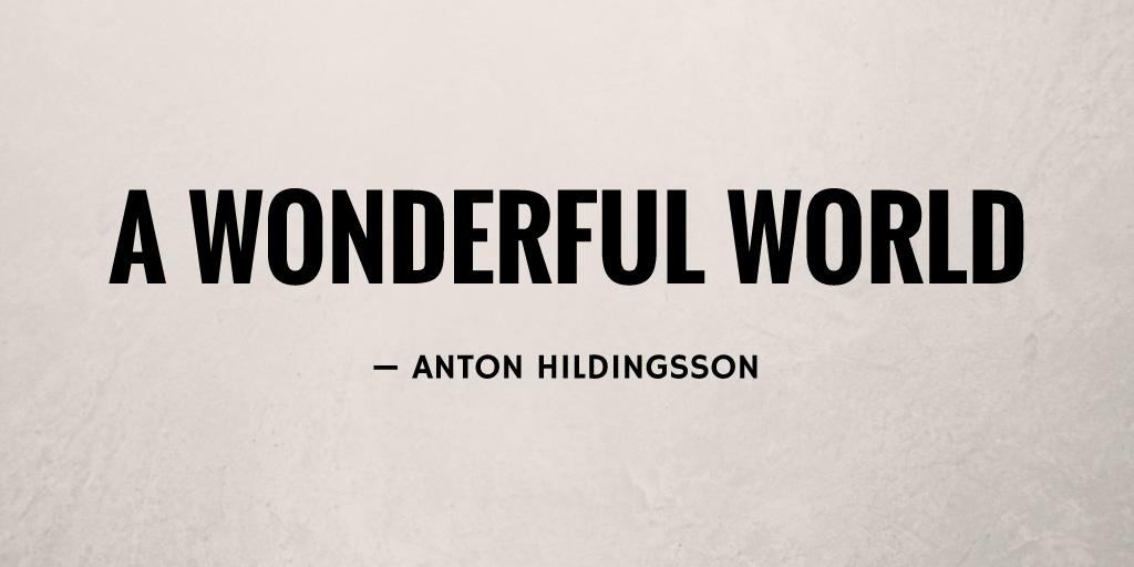 A Wonderful World by Anton Hildingsson