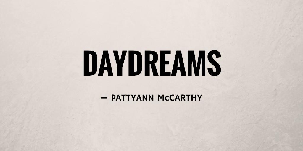 Daydreams by Pattyann McCarthy