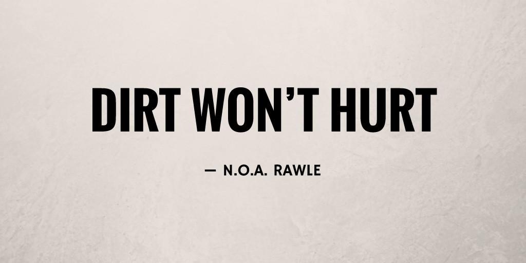 Dirt Won't Hurt by N.O.A. Rawle