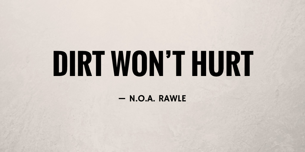 Dirt Won't Hurt by N.O.A. Rawle