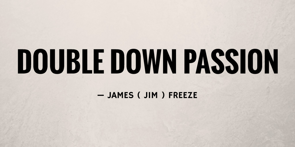 Double Down Passion by James ( Jim ) Freeze