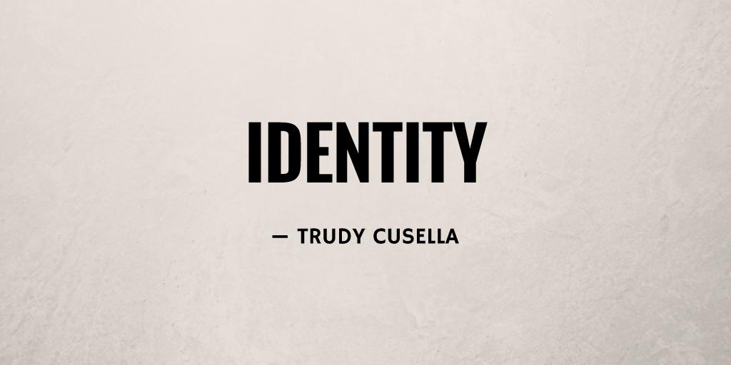 Identity by Trudy Cusella
