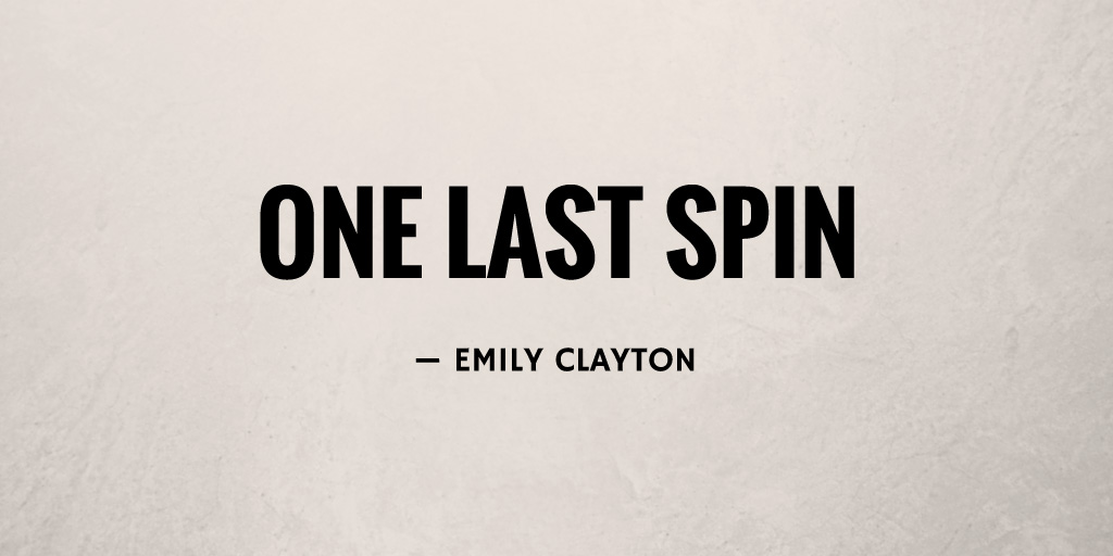 One Last Spin by Emily Clayton