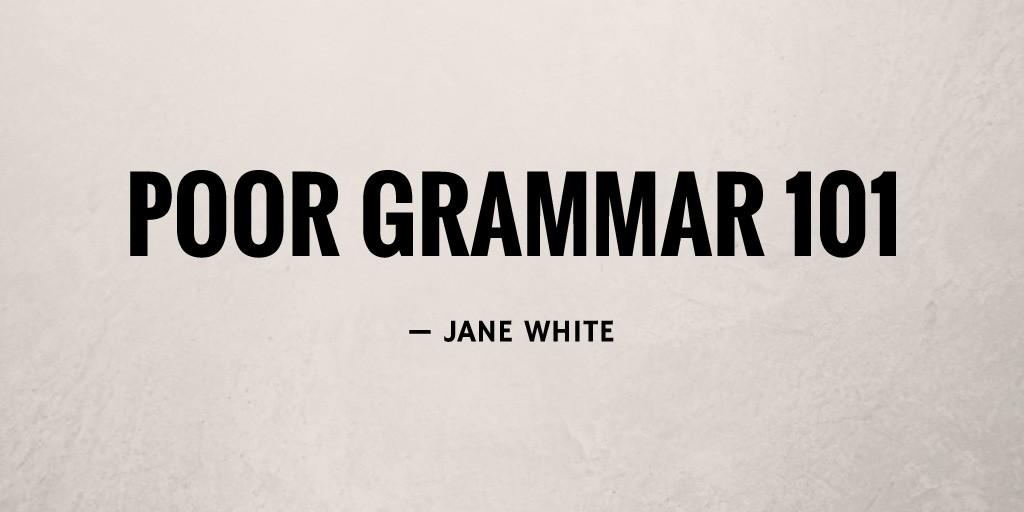Poor Grammar 101 by Jane White