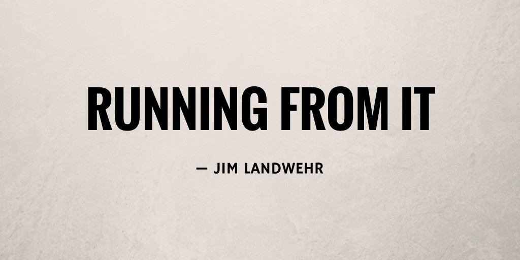 Running from It by Jim Landwehr