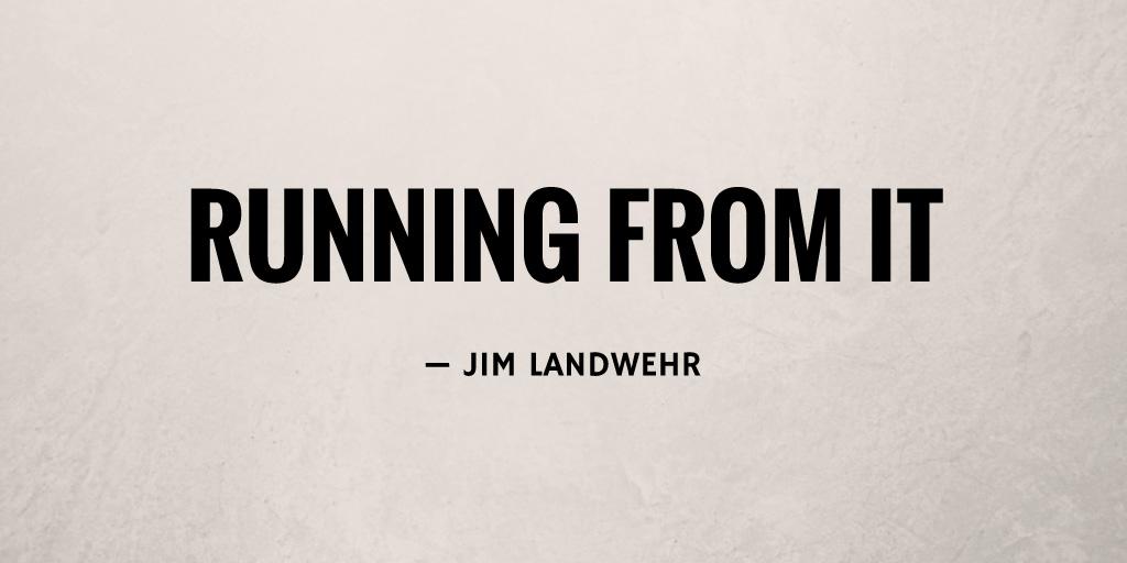 Running from It by Jim Landwehr