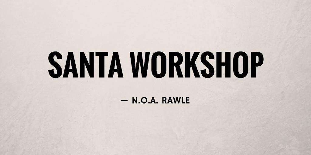Santa Workshop by N.O.A. Rawle