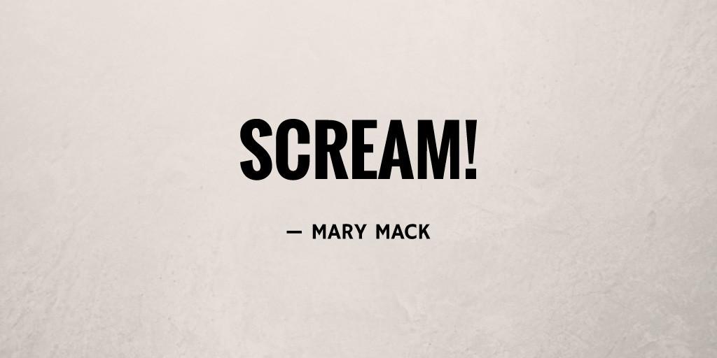 Scream! by Mary Mack