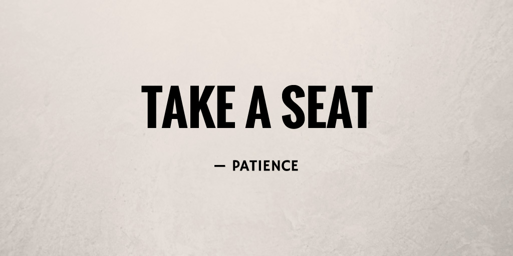 Take a Seat by Patience