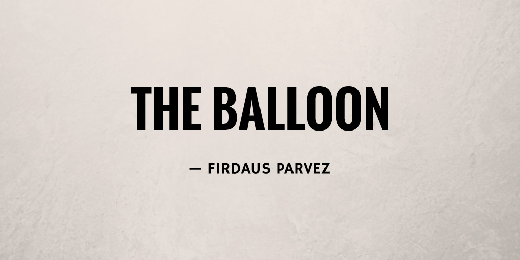 The Balloon by Firdaus Parvez