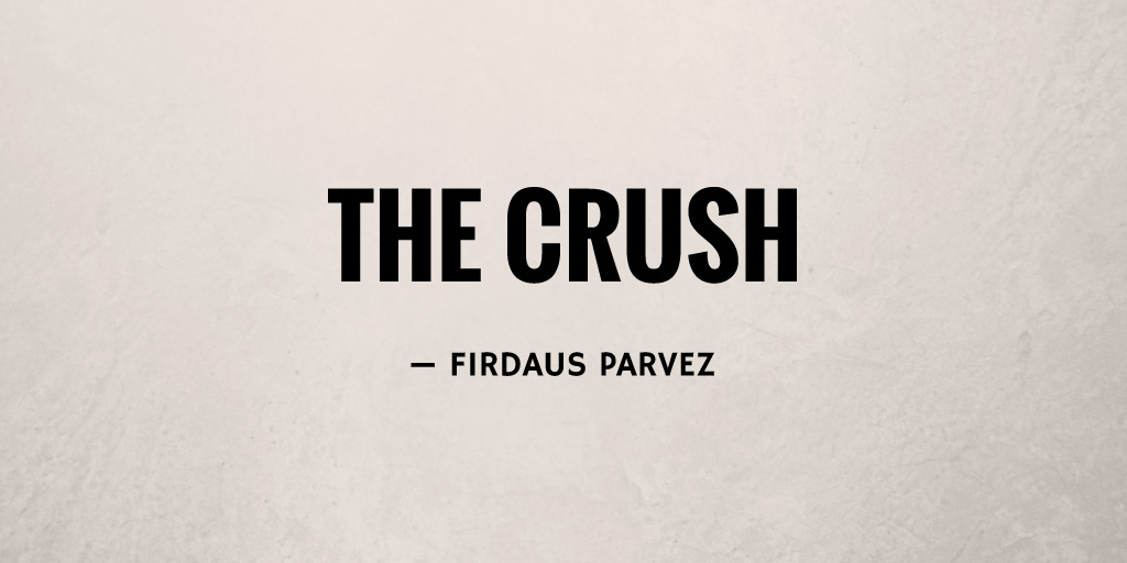 The Crush by Firdaus Parvez