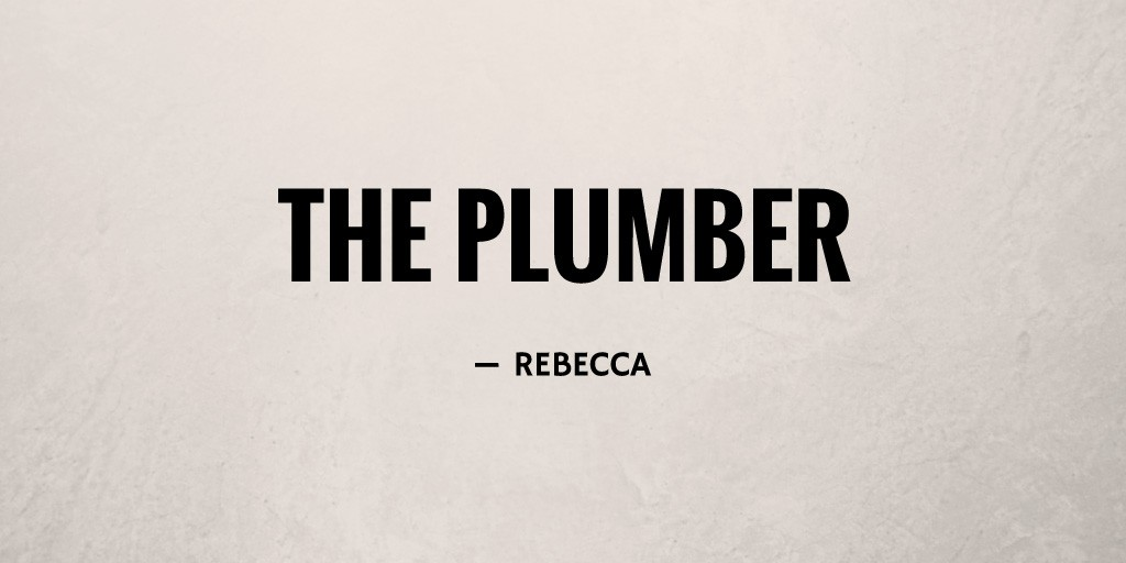 The Plumber by Rebecca