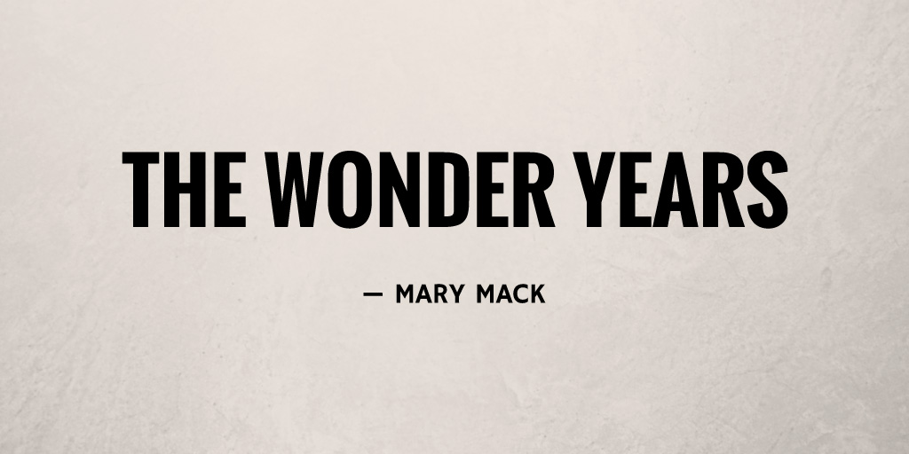 The Wonder Years by Mary Mack