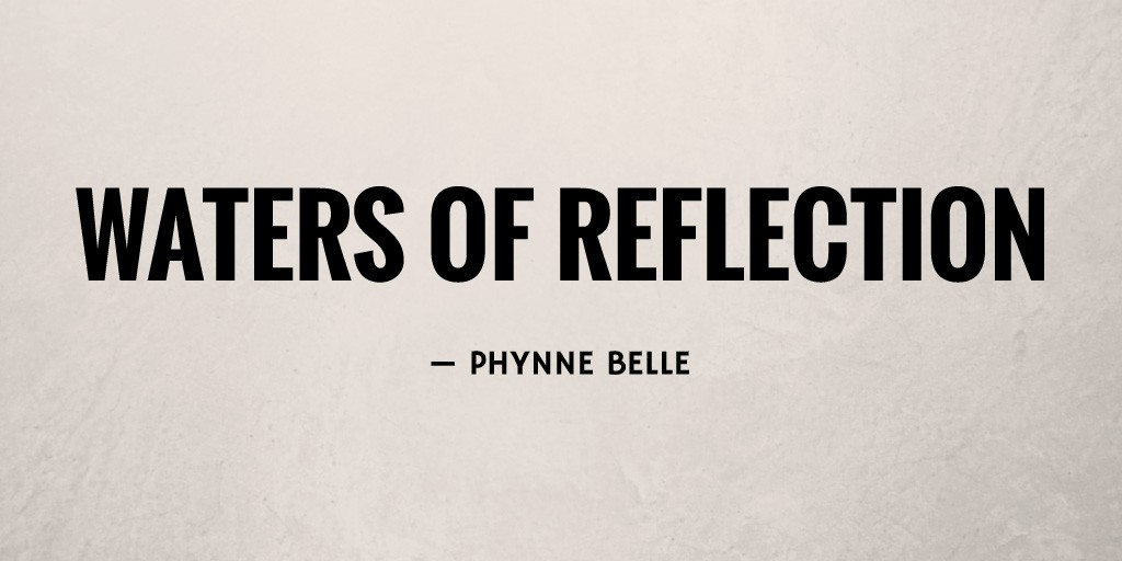 Waters of Reflection by Phynne Belle