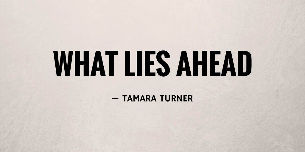 What Lies Ahead by Tamara Turner