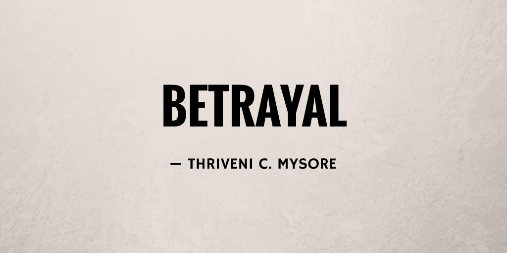 Betrayal by Thriveni C. Mysore