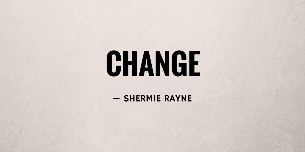 Change by Shermie Rayne
