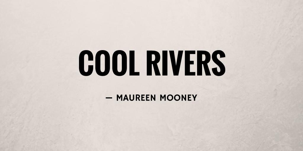 Cool Rivers by Maureen Mooney