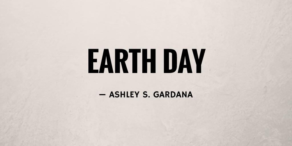 Earth Day by Ashley S. Gardana