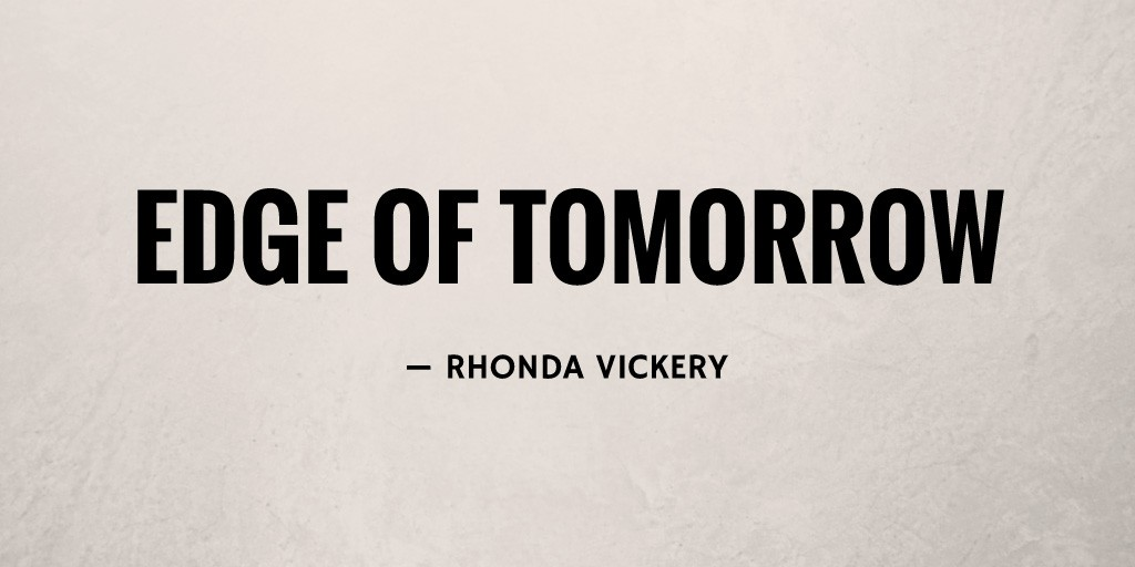 Edge of Tomorrow by Rhonda Vickery