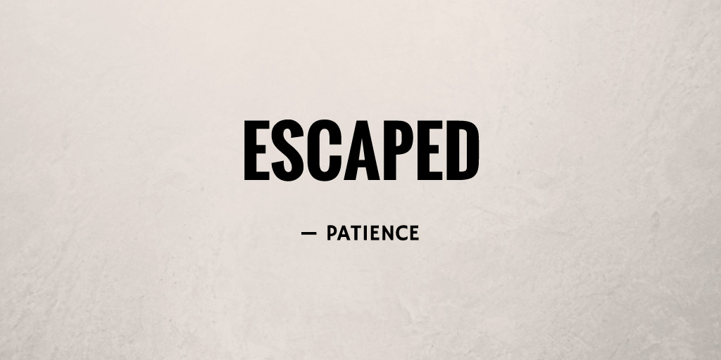 Escaped by Patience