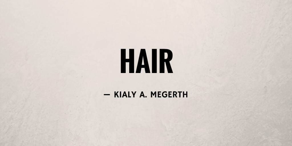 Hair by Kialy A. Megerth