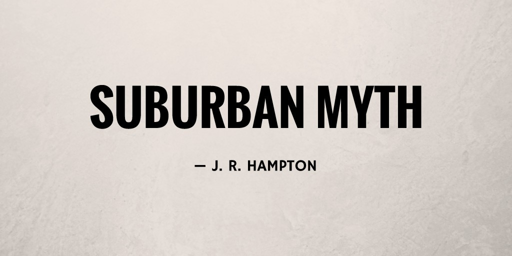 Suburban Myth by J. R. Hampton