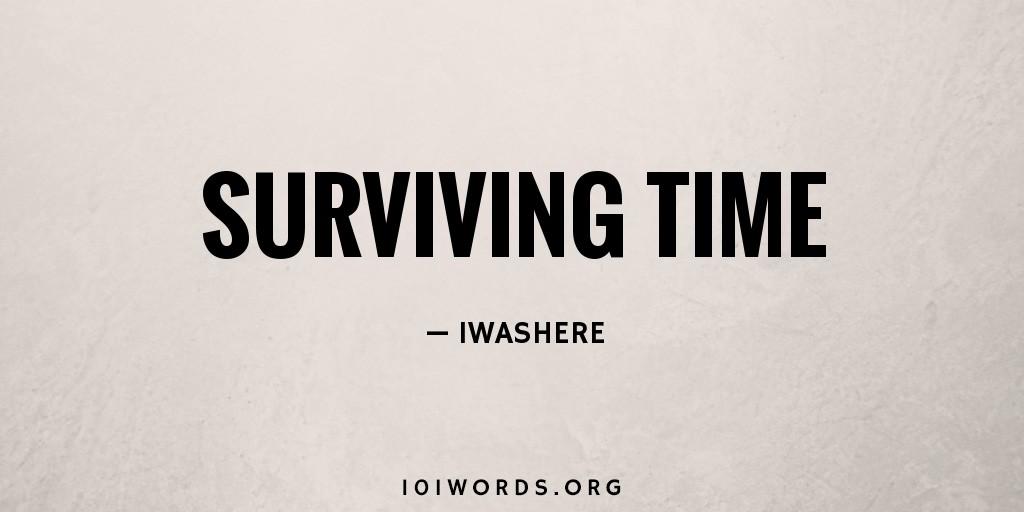 Surviving Time