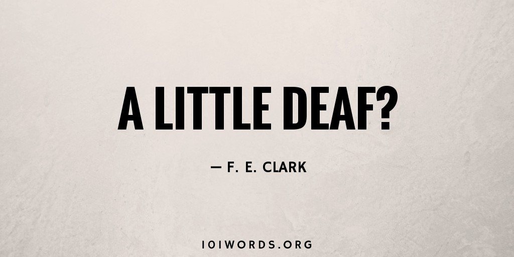 A Little Deaf?