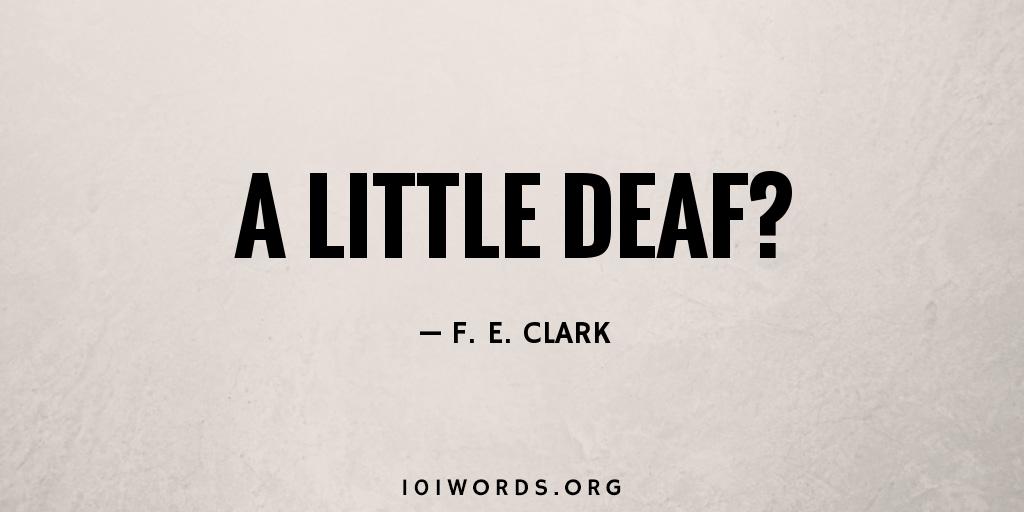 A Little Deaf?