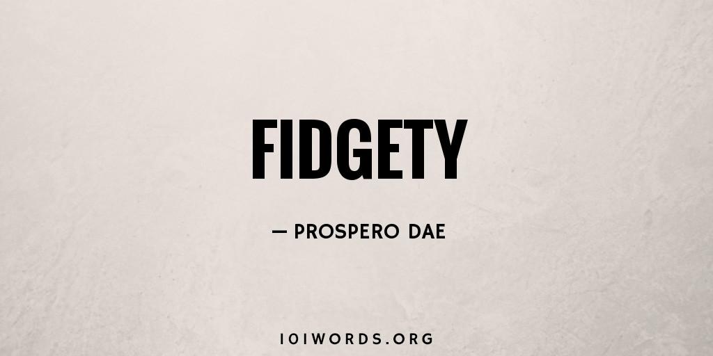 Fidgety
