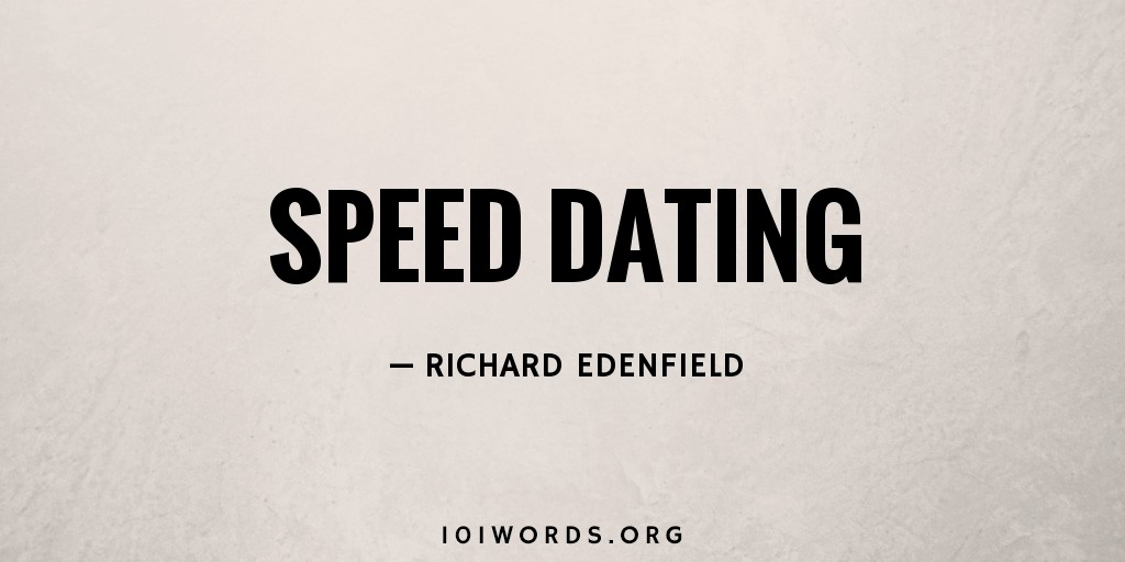 speed dating definition english A searchable, filterable full list of topical areas in bmc communities.