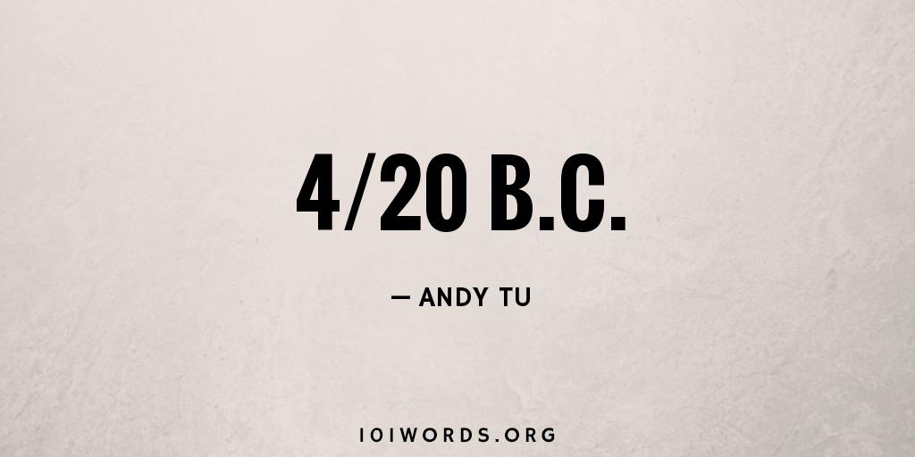 4/20 B.C.