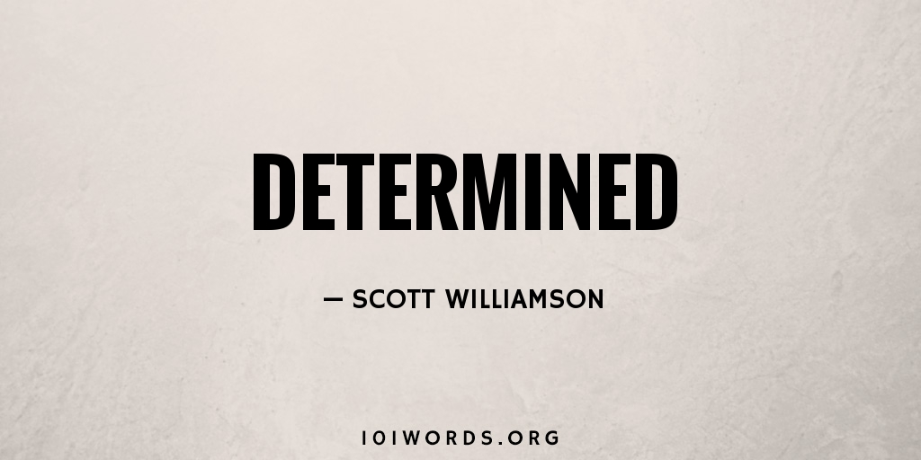Determined - 101 Words